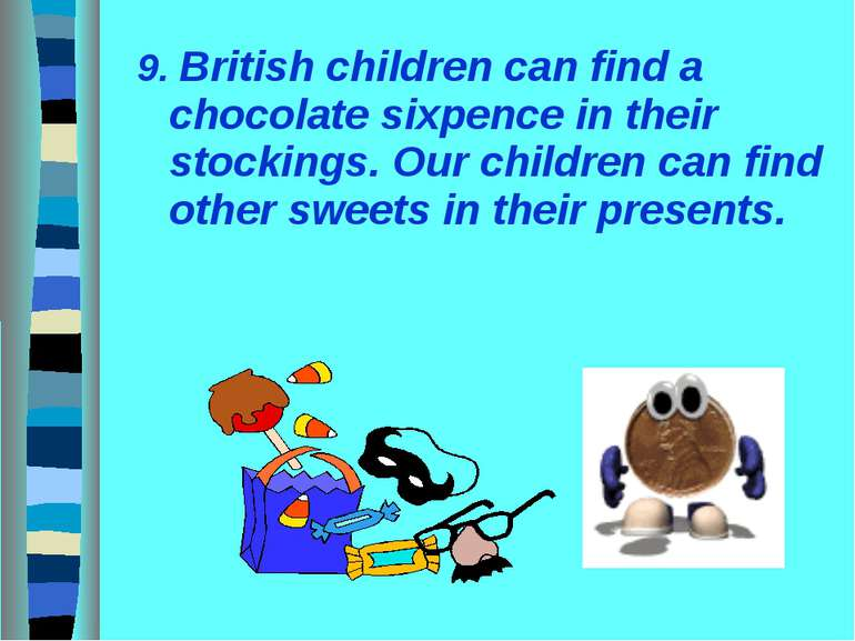 9. British children can find a chocolate sixpence in their stockings. Our chi...