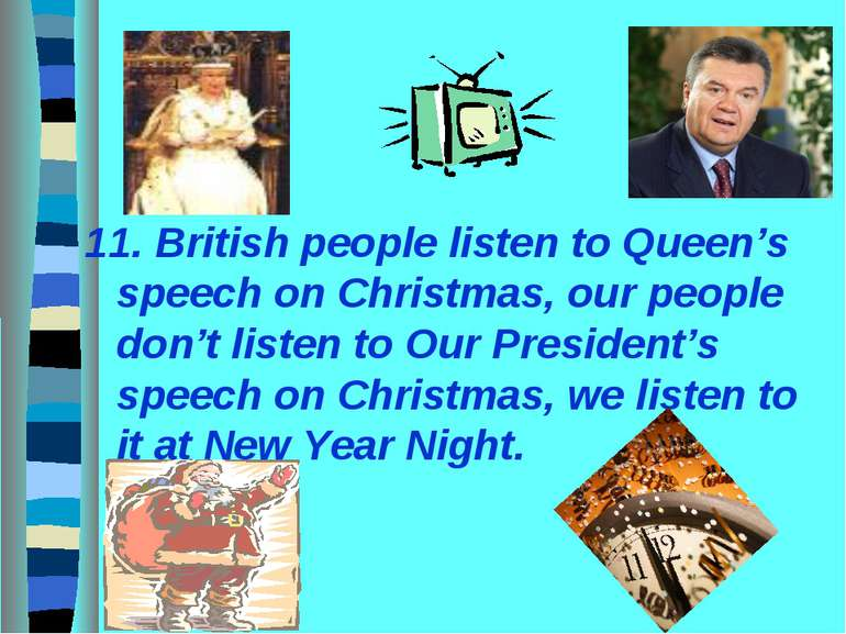 11. British people listen to Queen's speech on Christmas, our people don't li...