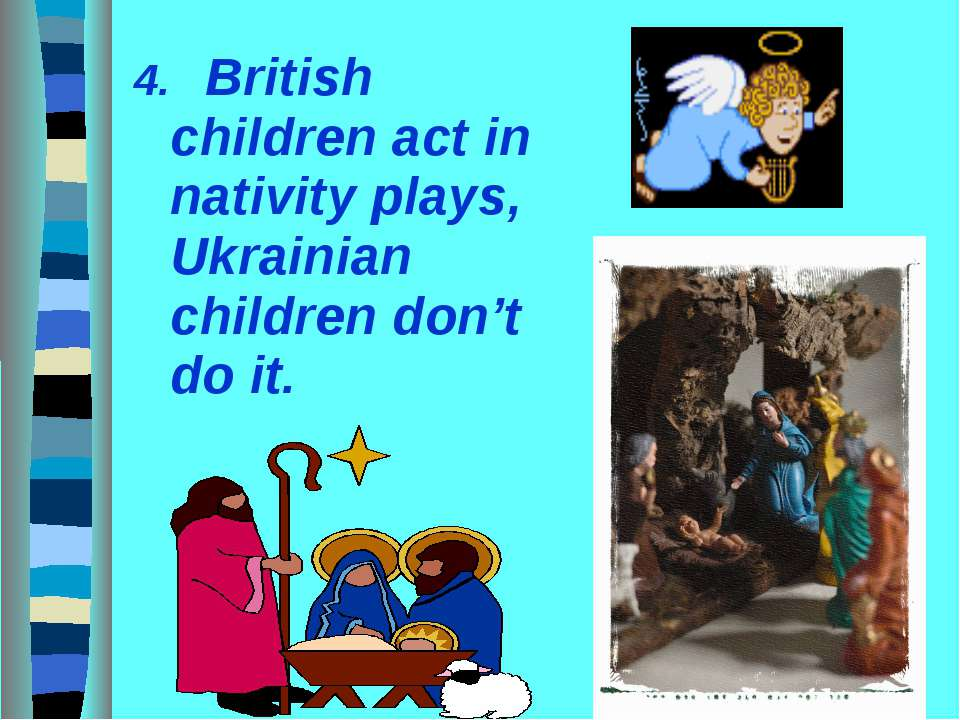 4. British children act in nativity plays, Ukrainian children don't do it.