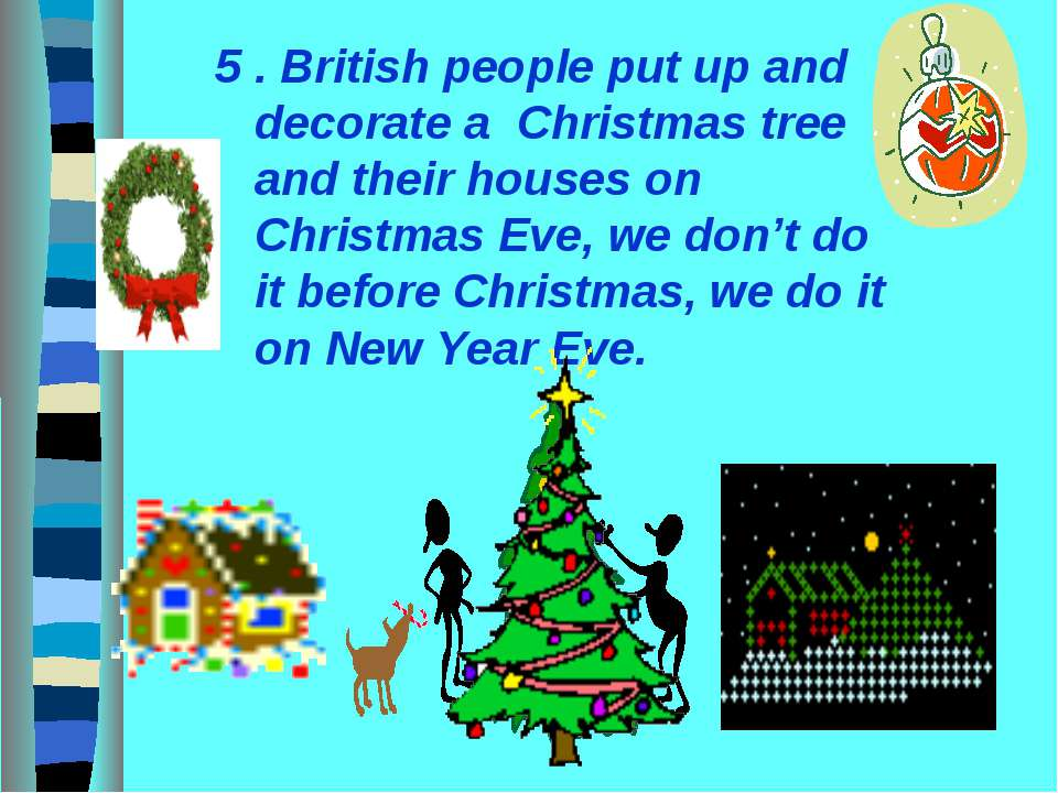 5 . British people put up and decorate a Christmas tree and their houses on C...
