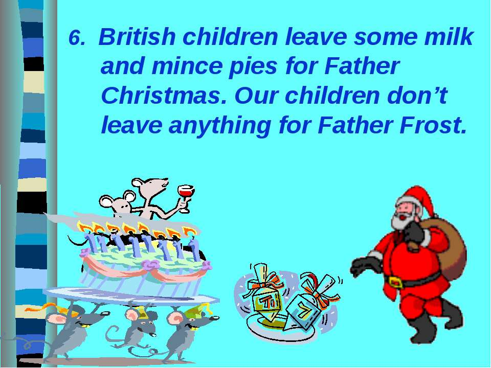 6. British children leave some milk and mince pies for Father Christmas. Our ...