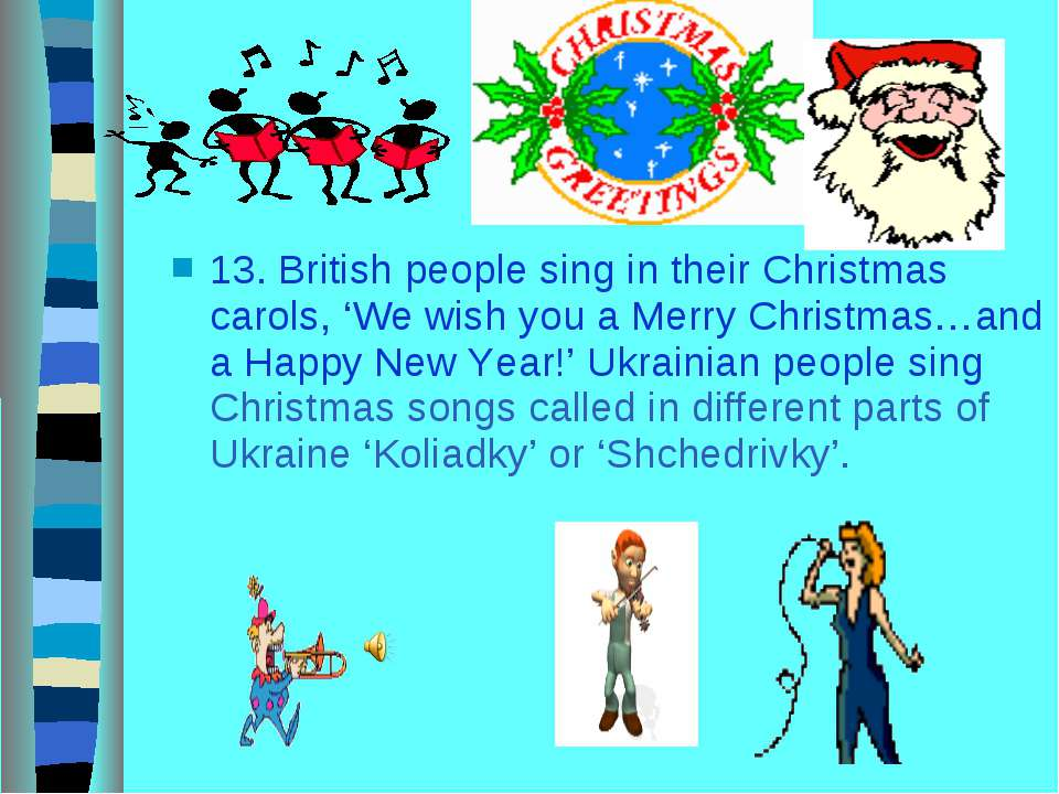 13. British people sing in their Christmas carols, 'We wish you a Merry Chris...