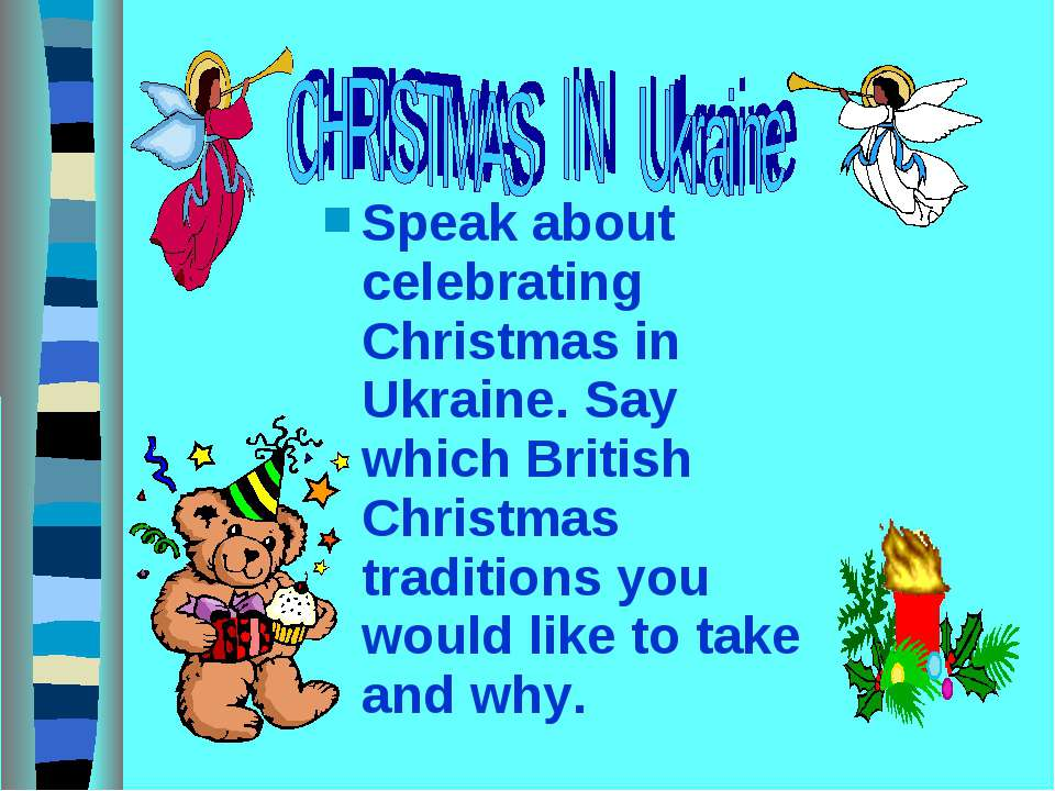 Speak about celebrating Christmas in Ukraine. Say which British Christmas tra...