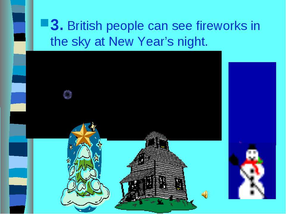 3. British people can see fireworks in the sky at New Year's night.
