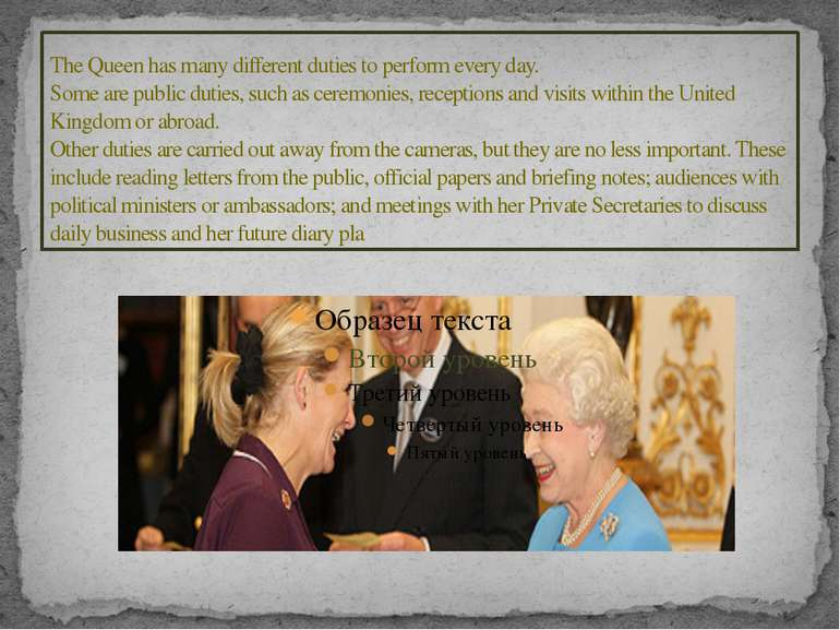 The Queen has many different duties to perform every day. Some are public dut...