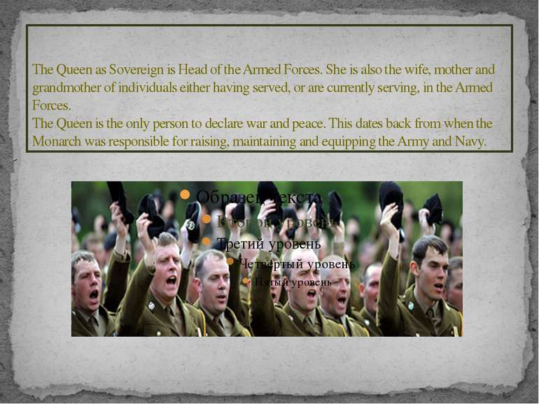The Queen as Sovereign is Head of the Armed Forces. She is also the wife, mot...