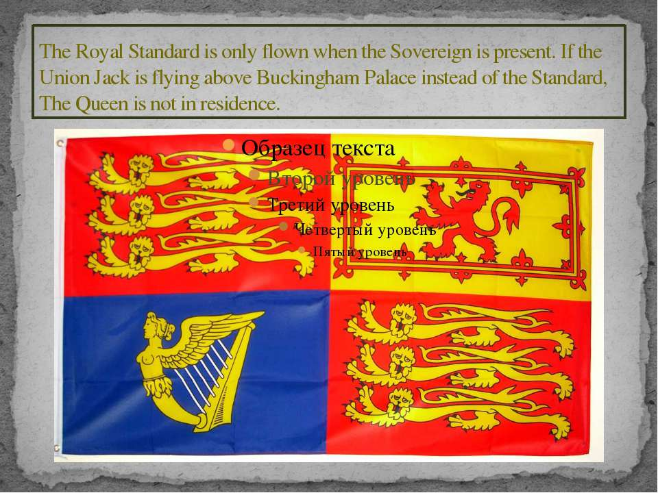 The Royal Standard is only flown when the Sovereign is present. If the Union ...