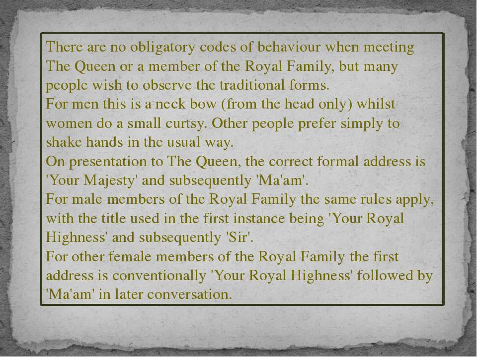 There are no obligatory codes of behaviour when meeting The Queen or a member...