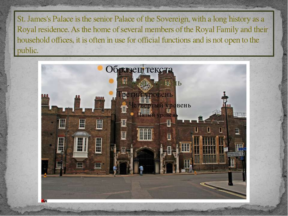 St. James's Palace is the senior Palace of the Sovereign, with a long history...