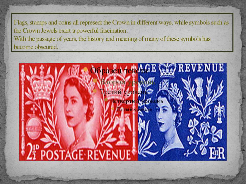 Flags, stamps and coins all represent the Crown in different ways, while symb...