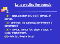 Let's practice the sounds - [æ] – actor, an actor; act, to act; actress, an a...