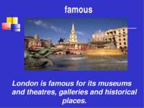 famous London is famous for its museums and theatres, galleries and historica...