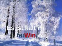 Es ist kalt im Win ter