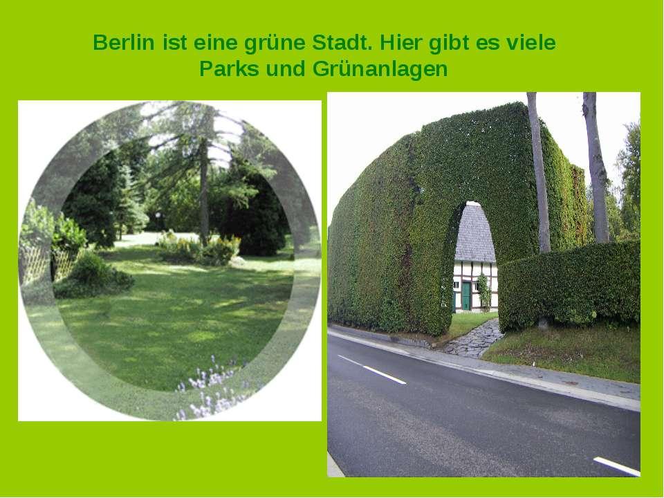. Berlin ist eine grüne Stadt. Hier gibt es viele Parks und Grünanlagen