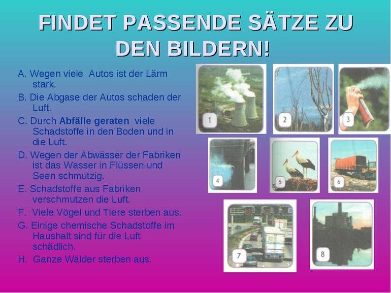 FINDET PASSENDE SÄTZE ZU DEN BILDERN! A. Wegen viele Autos ist der Lärm stark...