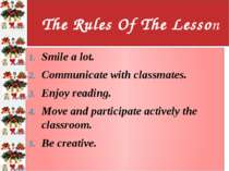 The Rules Of The Lesson Smile a lot. Communicate with classmates. Enjoy readi...
