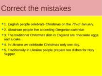 Correct the mistakes 1. English people celebrate Christmas on the 7th of Janu...