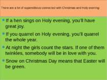 There are a lot of superstitious connected with Christmas and Holy evening: I...