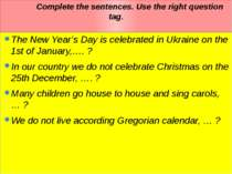 Complete the sentences. Use the right question tag. The New Year's Day is cel...