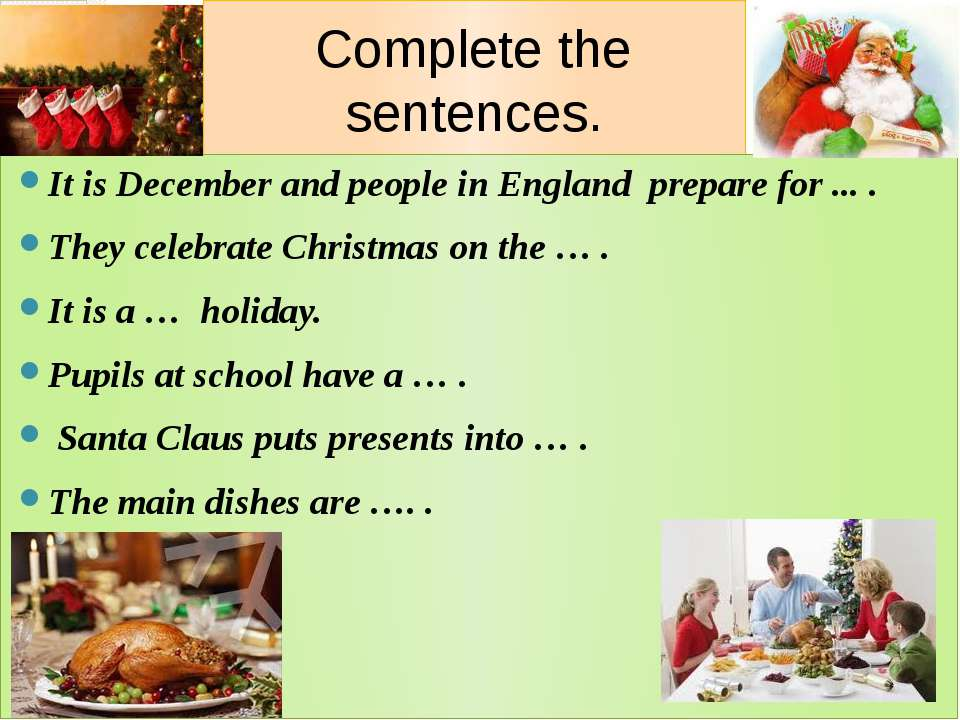 Complete the sentences. It is December and people in England prepare for ... ...