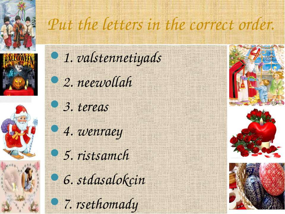 Put the letters in the correct order. 1. valstennetiyads 2. neewollah 3. tere...