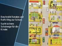 Beschreibt Renates und Rolfs Weg zur Schule. Sucht sichere Schulwege für die ...