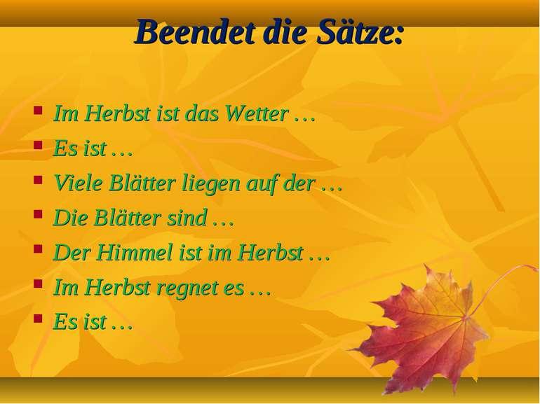 Beendet die Sätze: Im Herbst ist das Wetter … Es ist … Viele Blätter liegen a...