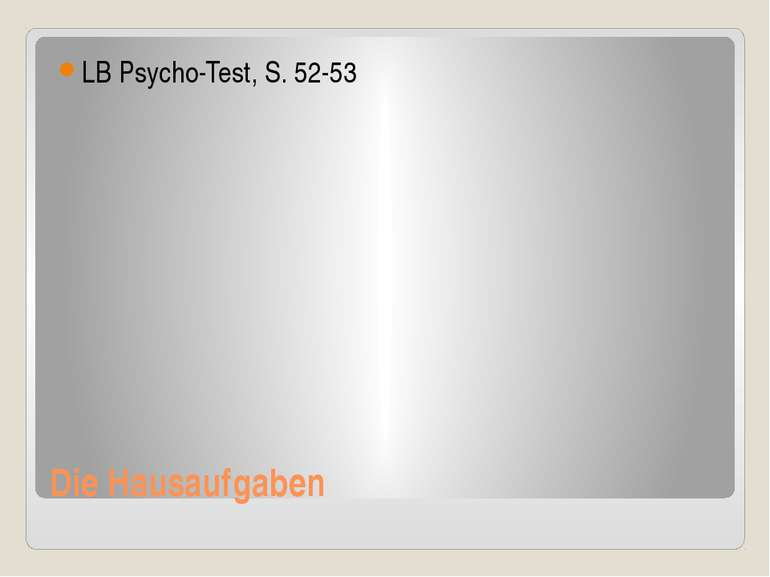 Die Hausaufgaben LB Psycho-Test, S. 52-53 http://aida.ucoz.ru