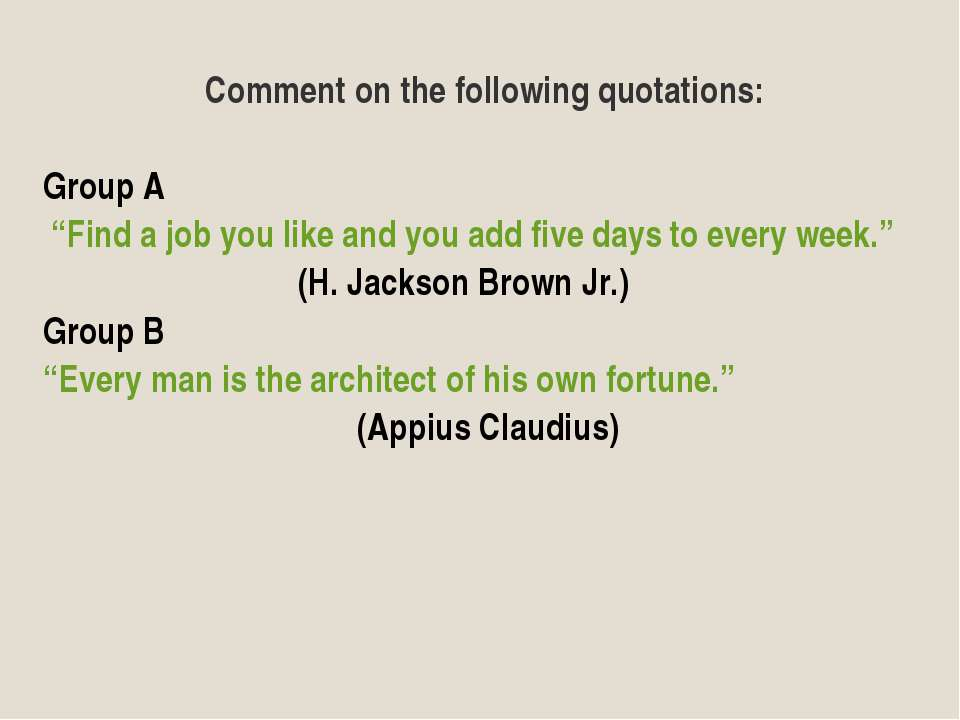 "Comment on the following quotations: Group A ""Find a job you like and you add..."