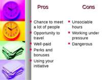 Pros Cons Chance to meet a lot of people Opportunity to travel Well-paid Perk...