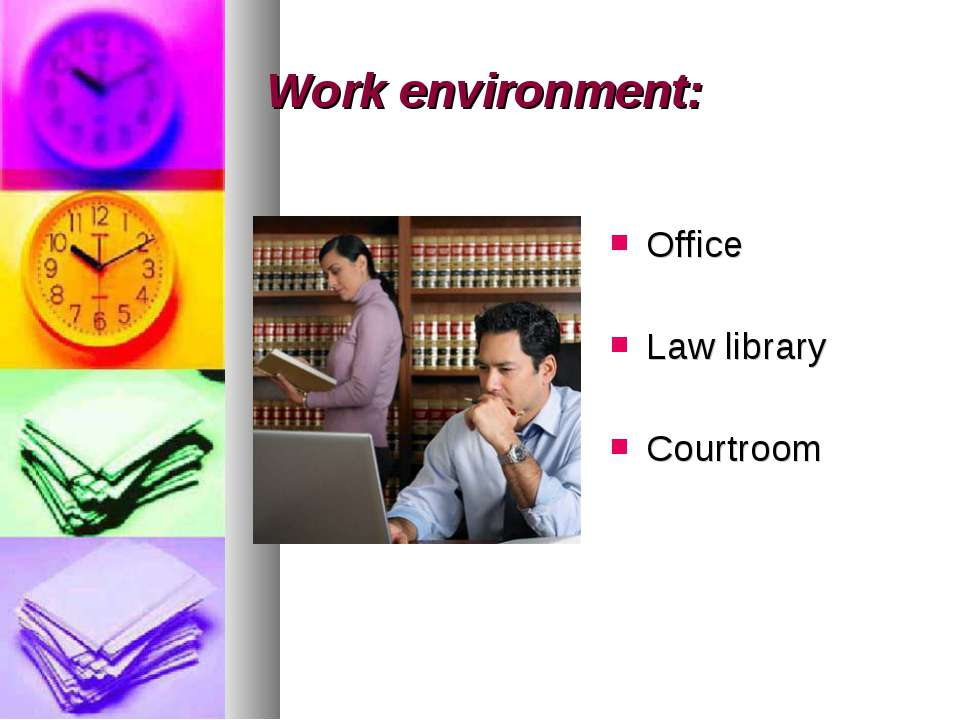 Work environment: Office Law library Courtroom