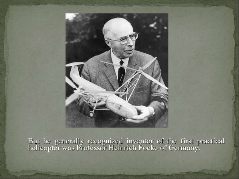 But he generally recognized inventor of the first practical helicopter was Pr...