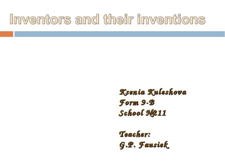 Ksenia Kuleshova Form 9-B School №211 Teacher: G.P. Fausiek