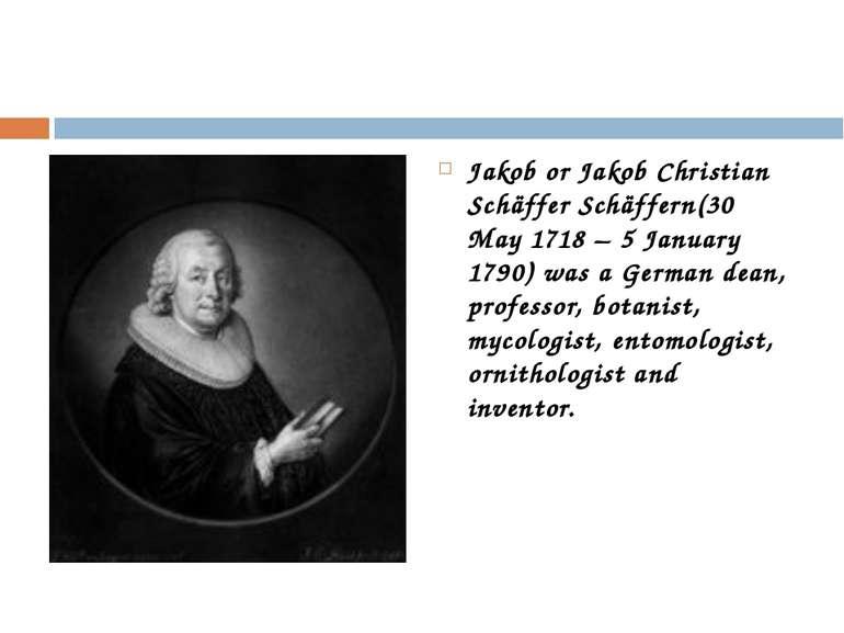 Jakob or Jakob Christian Schäffer Schäffern(30 May 1718 – 5 January 1790) was...