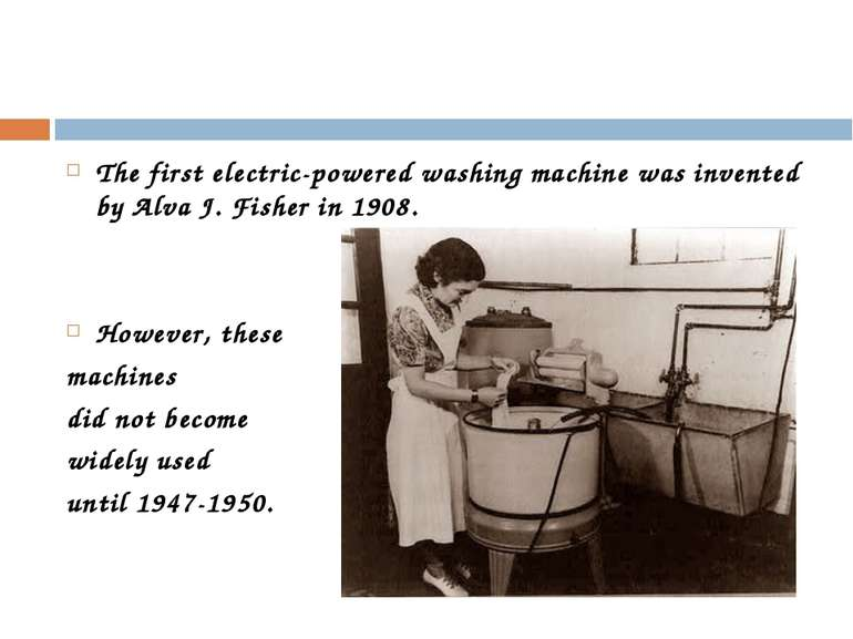 The first electric-powered washing machine was invented by Alva J. Fisher in ...