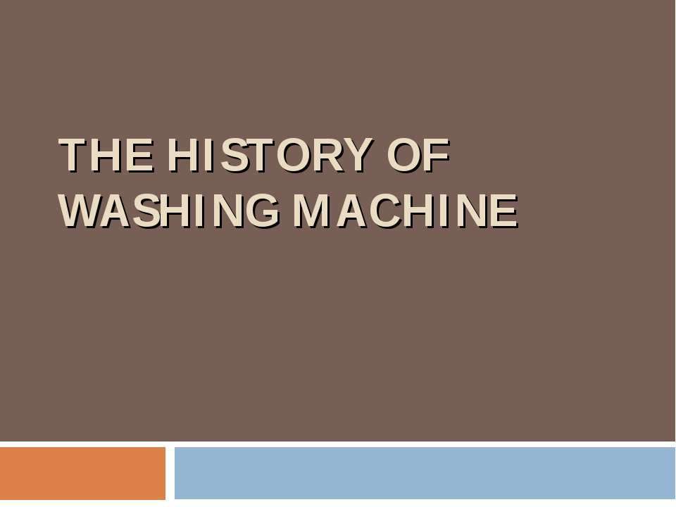 THE HISTORY OF WASHING MACHINE