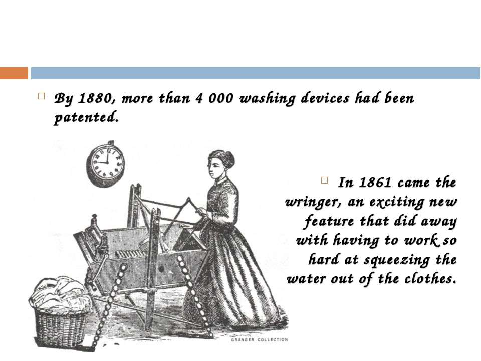 By 1880, more than 4 000 washing devices had been patented. In 1861 came the ...