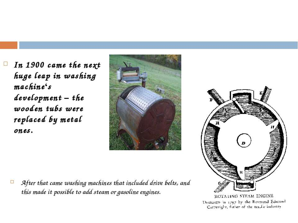 In 1900 came the next huge leap in washing machine's development – the wooden...
