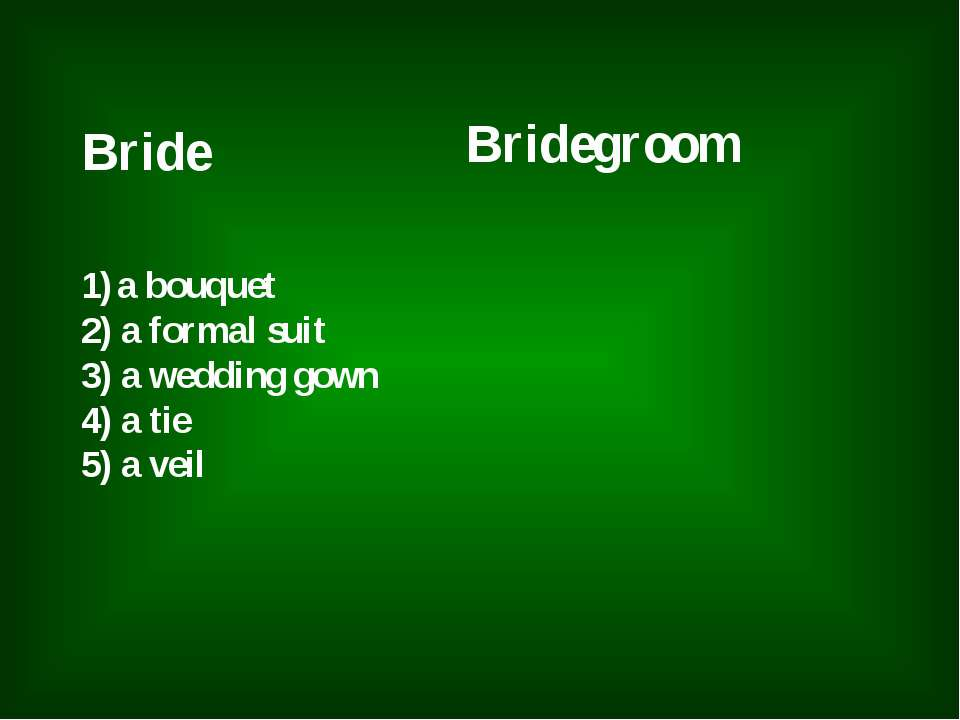 Bride Bridegroom a bouquet 2) a formal suit 3) a wedding gown 4) a tie 5) a veil