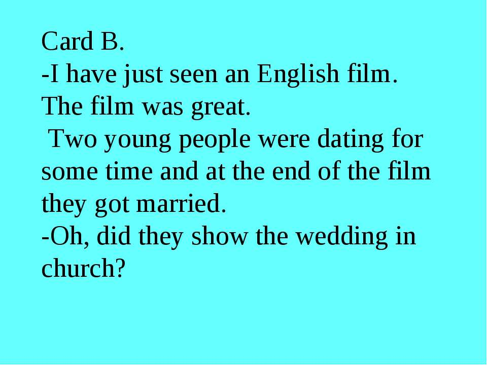 Card B. -I have just seen an English film. The film was great. Two young peop...