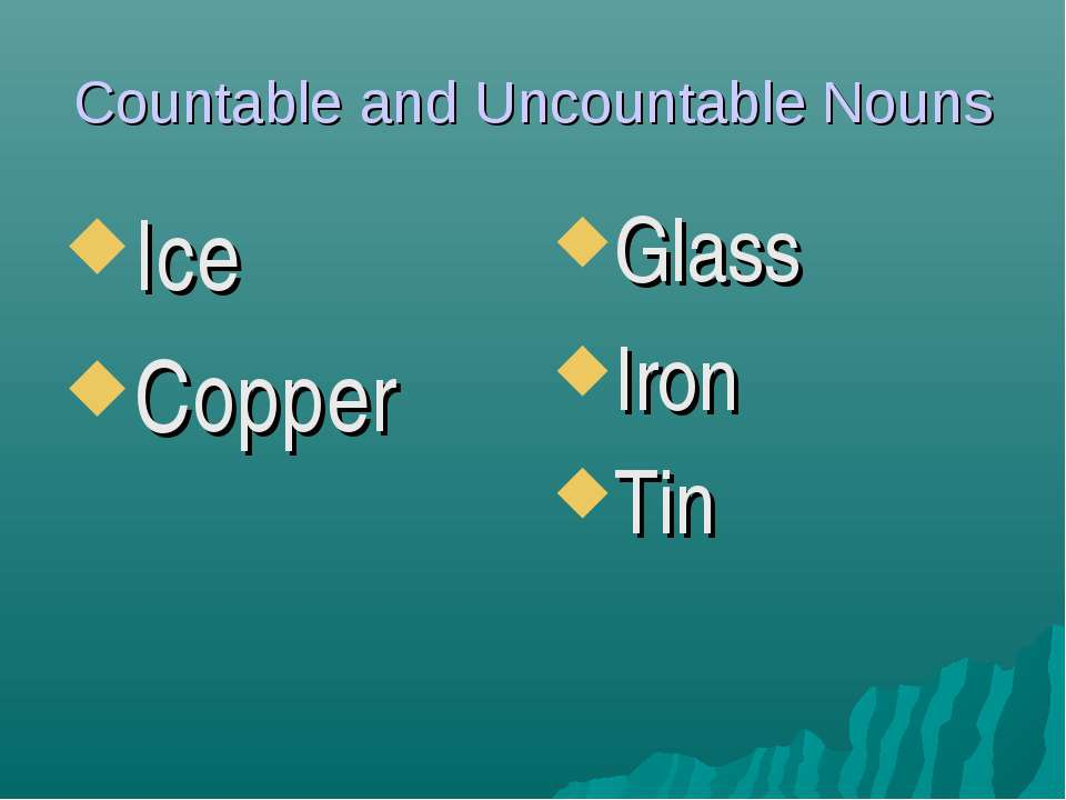 Countable and Uncountable Nouns Ice Copper Glass Iron Tin