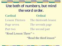 Use both of numbers, but mind the word order. Cardinal Ordinal Lesson Thirtee...