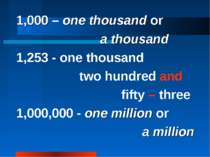 1,000 – one thousand or a thousand 1,253 - one thousand two hundred and fifty...