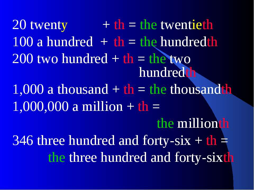 20 twenty + th = the twentieth 100 a hundred + th = the hundredth 200 two hun...
