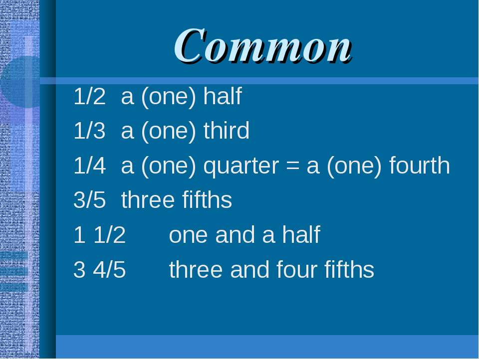 Common 1/2 a (one) half 1/3 a (one) third 1/4 a (one) quarter = a (one) fourt...