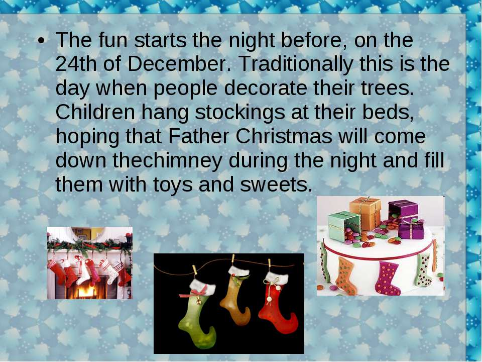 The fun starts the night before, on the 24th of December. Traditionally this ...