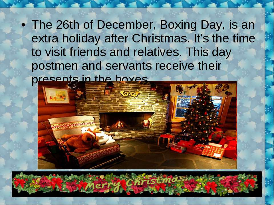 The 26th of December, Boxing Day, is an extra holiday after Christmas. It's t...