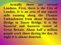 Actually there are several Londons. First, there is the City of London. It is...