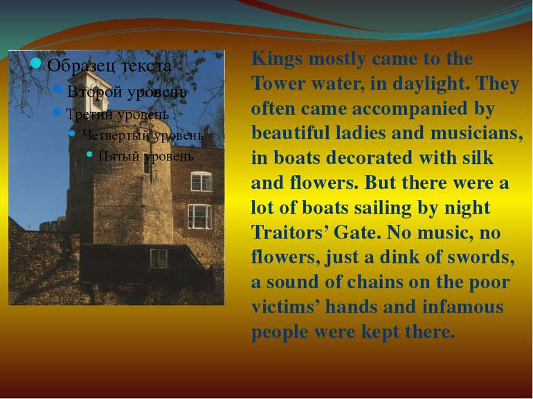 Kings mostly came to the Tower water, in daylight. They often came accompanie...