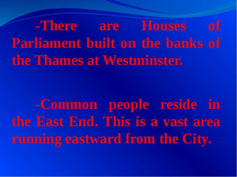 -There are Houses of Parliament built on the banks of the Thames at Westminst...